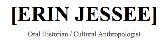 Erin Jessee ::  oral historian / cultural anthropologist